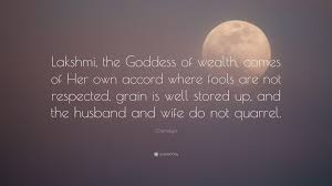 Chanakya Quote Lakshmi The Goddess Of Wealth Comes Of Her Own