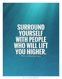 Surround Yourself With People Quotes Best of Surround Yourself With People Who Will Lift You Higher Picture Quotes