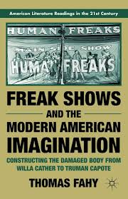 Freak Shows And The Modern American Imagination American
