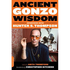 how christopher hitchens robbed hunter s thompson s grave by  ancient gonzo wisdom should be a perfect book a collection of all the interviews hunter s thompson ever gave it begins a talk thompson gave on abc