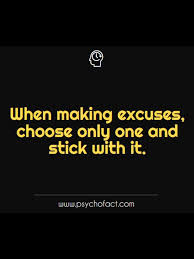When Making Excuses Choose Only One And Stick With It Smart
