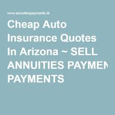 auto insurance quotes in arizona annuities payments