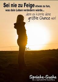 Sei Nie Zu Feige Dein Leben Zu ändern Schöne Sprüche Sprüche