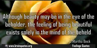 Beauty Is In The Eye Of The Beholder Quote Origin Best Of Although Beauty May Be In The Eye Of The Beholder The Feeling Of