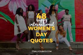 48 Happy International Womens Day Quotes Its All You Boo