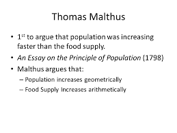 malthus overpopulation extremely important thomas malthus st to thomas malthus 1 st to argue that population was increasing faster than the food supply