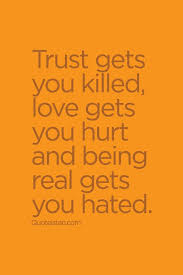 Quotes on trust Trust Quotes Trust gets you killed love gets you hurt and being 55