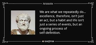 Aristotle Excellence Quote New Aristotle Quote We Are What We Repeatedly Do Excellence