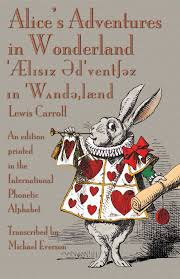 Each symbol is treated separately, with explanation and examples that are at the same time a link to a dictionary where you can listen to the word pronounced both in. Lewis Carroll S Alice S Adventures In Wonderland In The International Phonetic Alphabet
