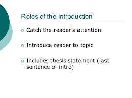 writing the comparison contrast essay introductions ppt  2 roles of the introduction  catch the reader s attention  introduce reader to topic  includes thesis statement last sentence of intro