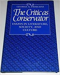 the critic as conservator essays in literature society and  the critic as conservator essays in literature society and culture essays in literature society culture george a panichas 9780813207629