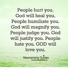 God Loves You Quotes Classy People Hurt You God Will Heal You People Humiliate You God Will