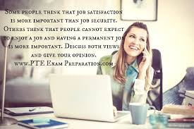 some people think that job satisfaction is more important than job  pte ielts writing task 2 sample essay some people think that job satisfaction is