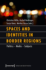 Spaces And Identities In Border Regions Politics Media Subjects