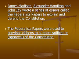 principles of the u s constitution ppt video online james madison alexander hamilton and john jay wrote a series of essays called the federalists