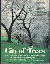 City of Trees: The Complete Botanical and Historical Guide to the Trees of  Washington, D. C. [Inscribed by Author] by Choukas-Bradley, Melanie;  Alexander, Polly: (1981) First Edition., Signed by Author(s) | Second