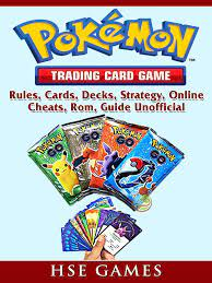 Pokemon Trading Card Game, Rules, Cards, Decks, Strategy, Online, Cheats,  Rom, Guide Unofficial eBook by Hse Guides - 9781387932948