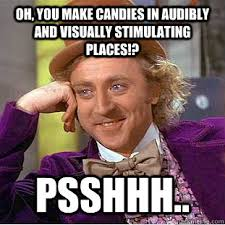 Oh, you make candies in audibly and visually stimulating places ... via Relatably.com