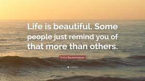 """Some Beautiful Quote Best of Erica Bauermeister Quote """"Life Is Beautiful Some People Just"""