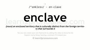 enclave definition. enclave pronunciation and definition t