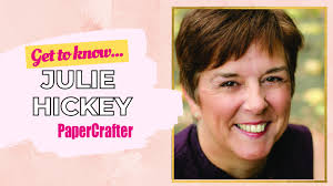 Get To Know: Julie Hickey   PaperCrafter Blog