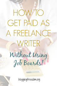 how to get paid as a lance writer out using job boards  how to get paid as a lance writer out using job boards