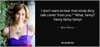 Dirty Talking Quotes Classy Kami Garcia Quote I Don't Want Ta Hear That Kinda Dirty Talk Comin