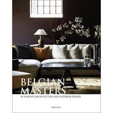 Belgian Masters In Timeless Architecture And Interior Design Belgian Masters In Timeless Architecture And Interior