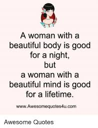Beautiful Body Quotes Best Of A Woman With A Beautiful Body Is Good For A Night But A Woman With A