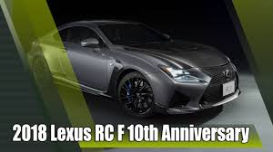 2018 lexus rcf.  2018 2018 lexus rc f 10th anniversary limited edition to lexus rcf