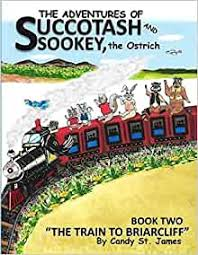 The Adventures of Succotash and Sookey, the Ostrich: Book Two, The Train To  Briarcliff: St. James, Candy, Milby, Alma: 9781086835199: Amazon.com: Books