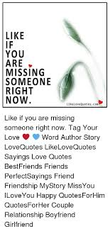 Missing Your Love Quotes New LIKE YOU ARE MISSING SOMEONE RIGHT NOW Like Love Quotescom Like If