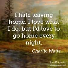 Leaving Home Quotes Delectable I Hate Leaving Home I Love What I Do But I'd Love To Go Home Every