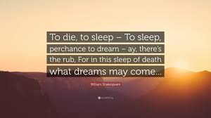"Quote To Sleep Perchance To Dream Best Of William Shakespeare Quote ""To Die To Sleep To Sleep Perchance"