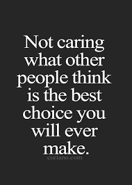 Quotes About Not Caring What Others Think Unique 48 Quotes About Not Caring What Others Think Do Whats Make You
