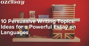 persuasive writing topics ideas for a powerful essay on languages