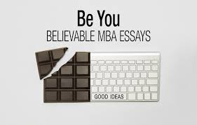 be you believable mba essays ⋆ fxmbaconsulting
