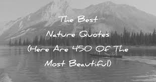 The Best Nature <b>Quotes</b> (Here Are 450 Of The Most Beautiful)