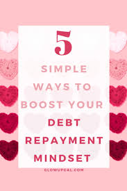 5 Simple Ways To Boost Your Debt Repayment Mindset Glow Up Gal