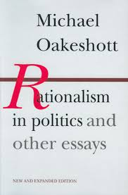 rationalism in politics and other essays by michael oakeshott