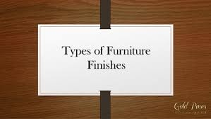 types of furniture finishes 1