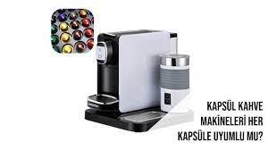 Kapsül Kahve Makineleri Her Kapsüle Uyumlu mu?
