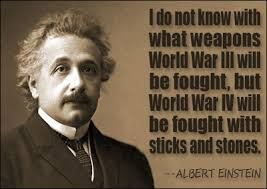 albert einstein quotes i do not know what weapons world war iii will be fought but world