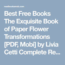 The Exquisite Book Of Paper Flower Transformations Best Free Books The Exquisite Book Of Paper Flower Transformations