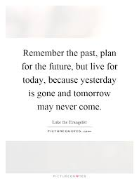 Live For Today Quotes Interesting Remember The Past Plan For The Future But Live For Today