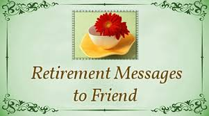 Retirement Wishes Quotes Amazing Retirement Messages To Friend Best Friend Wishes