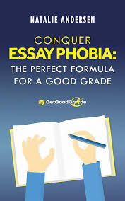 conquer essay phobia the perfect formula for a good grade writing your paper and want to ask someone write my essay for me do not hesitate to contact our writers at com and buy essay online