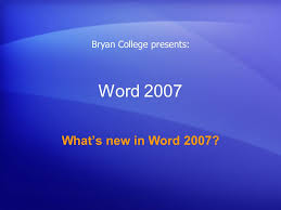 Word College Word 2007 Whats New In Word 2007 Bryan College Presents Ppt