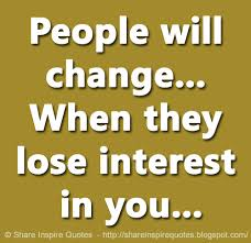 Change Quotes Funny Classy People Will Change When They Lose Interest In You Share