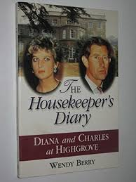 The Housekeeper's Diary: Charles and Diana at Highgrove by Wendy Berry